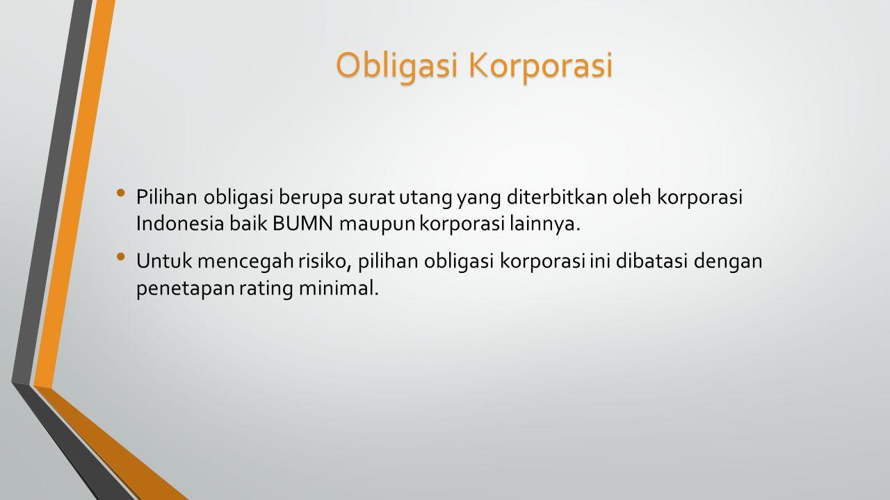 Obligasi Korporasi Pilihan obligasi berupa surat utang yang diterbitkan oleh korporasi Indonesia baik BUMN maupun korporasi lainnya.