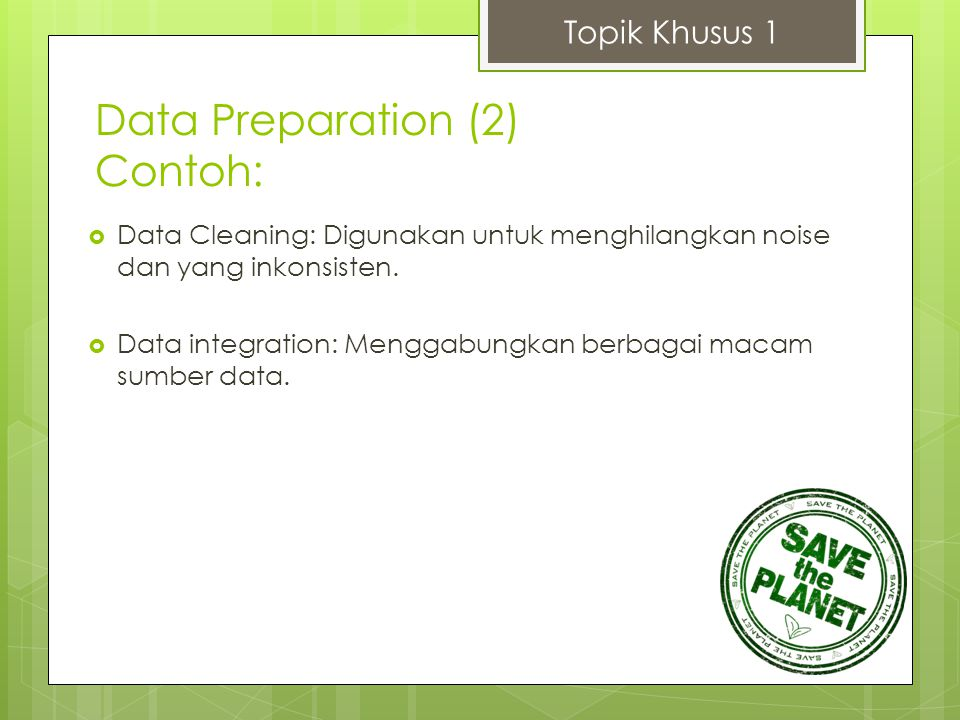 Data Preparation (2) Contoh: Topik Khusus 1