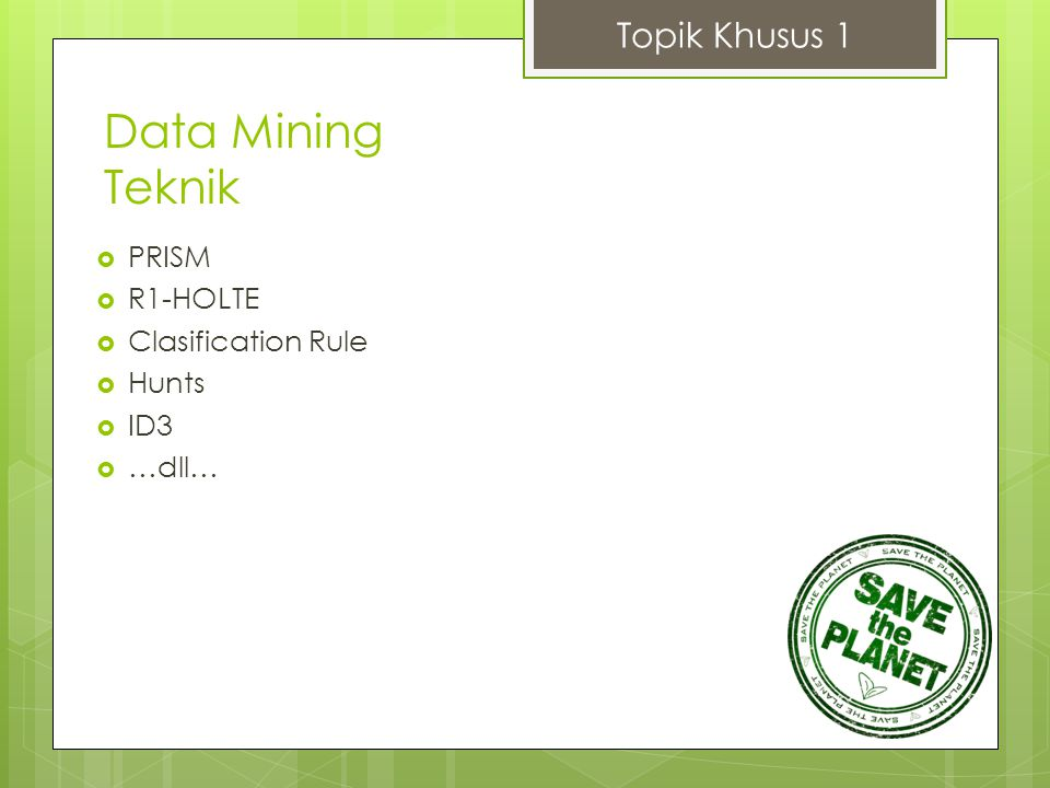 Data Mining Teknik Topik Khusus 1 PRISM R1-HOLTE Clasification Rule