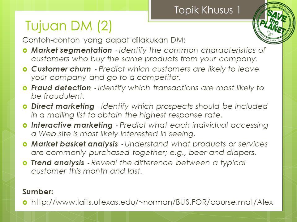 Tujuan DM (2) Topik Khusus 1 Contoh-contoh yang dapat dilakukan DM: