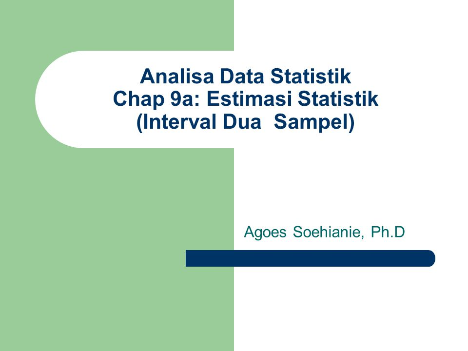 Analisa Data Statistik Chap 9a: Estimasi Statistik (Interval Dua Sampel)