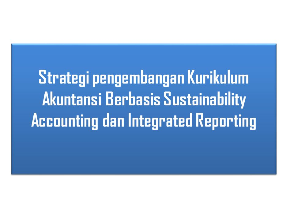 Strategi pengembangan Kurikulum Akuntansi Berbasis Sustainability Accounting dan Integrated Reporting