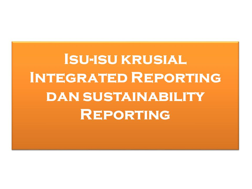 Isu-isu krusial Integrated Reporting dan sustainability Reporting