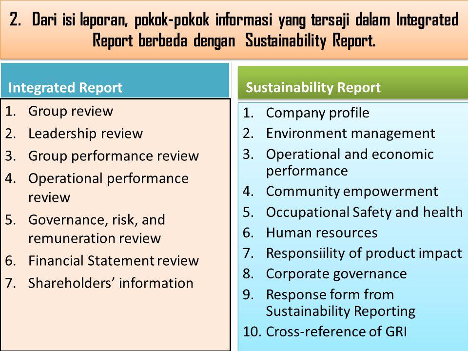 2. Dari isi laporan, pokok-pokok informasi yang tersaji dalam Integrated Report berbeda dengan Sustainability Report.