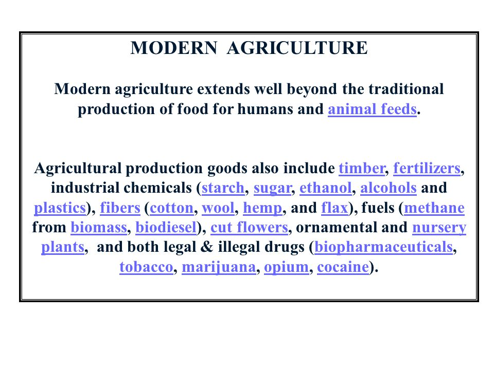 MODERN AGRICULTURE Modern agriculture extends well beyond the traditional production of food for humans and animal feeds.