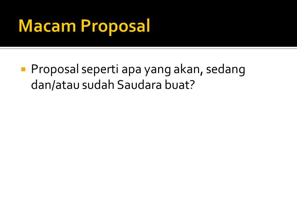Macam Proposal Proposal seperti apa yang akan, sedang dan/atau sudah Saudara buat