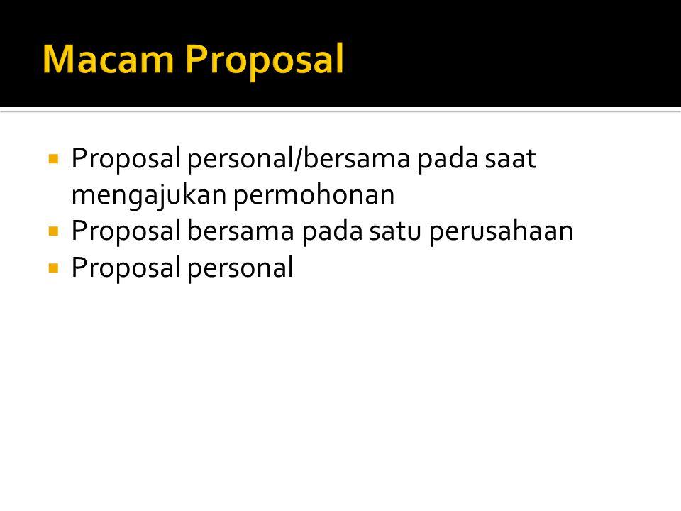 Macam Proposal Proposal personal/bersama pada saat mengajukan permohonan. Proposal bersama pada satu perusahaan.