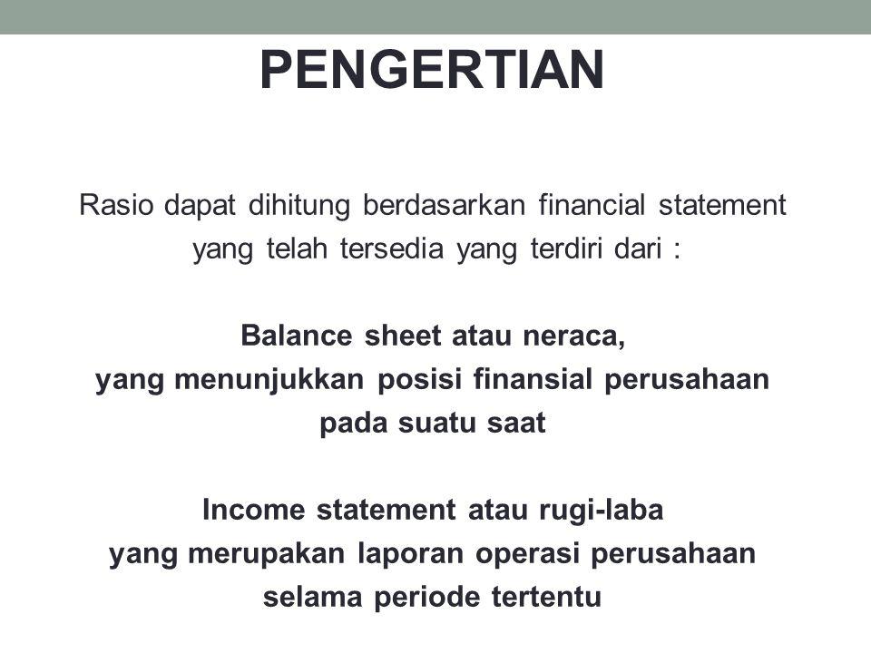 PENGERTIAN Rasio dapat dihitung berdasarkan financial statement
