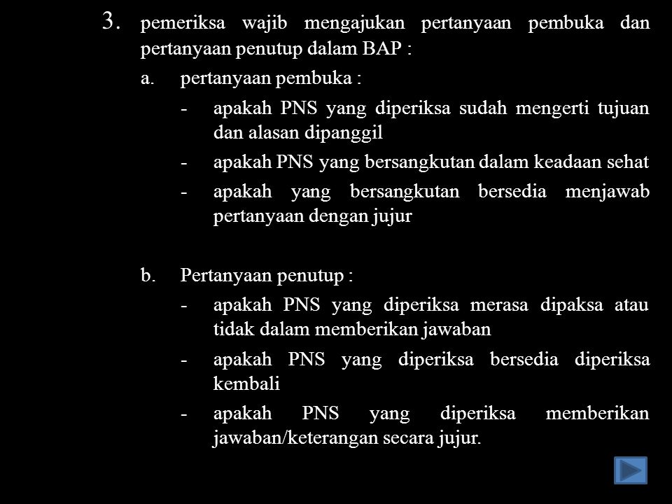 3. pemeriksa wajib mengajukan pertanyaan pembuka dan pertanyaan penutup dalam BAP :