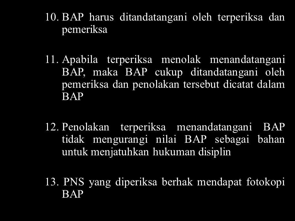10. BAP harus ditandatangani oleh terperiksa dan pemeriksa