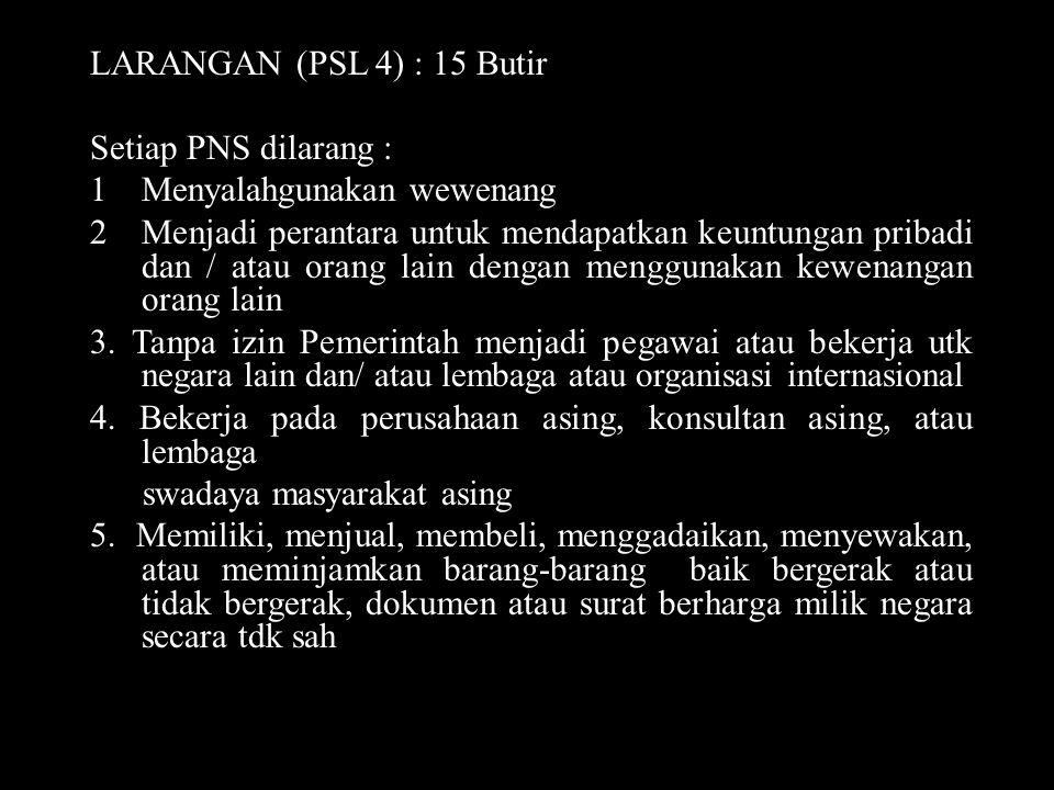 LARANGAN (PSL 4) : 15 Butir Setiap PNS dilarang : Menyalahgunakan wewenang.