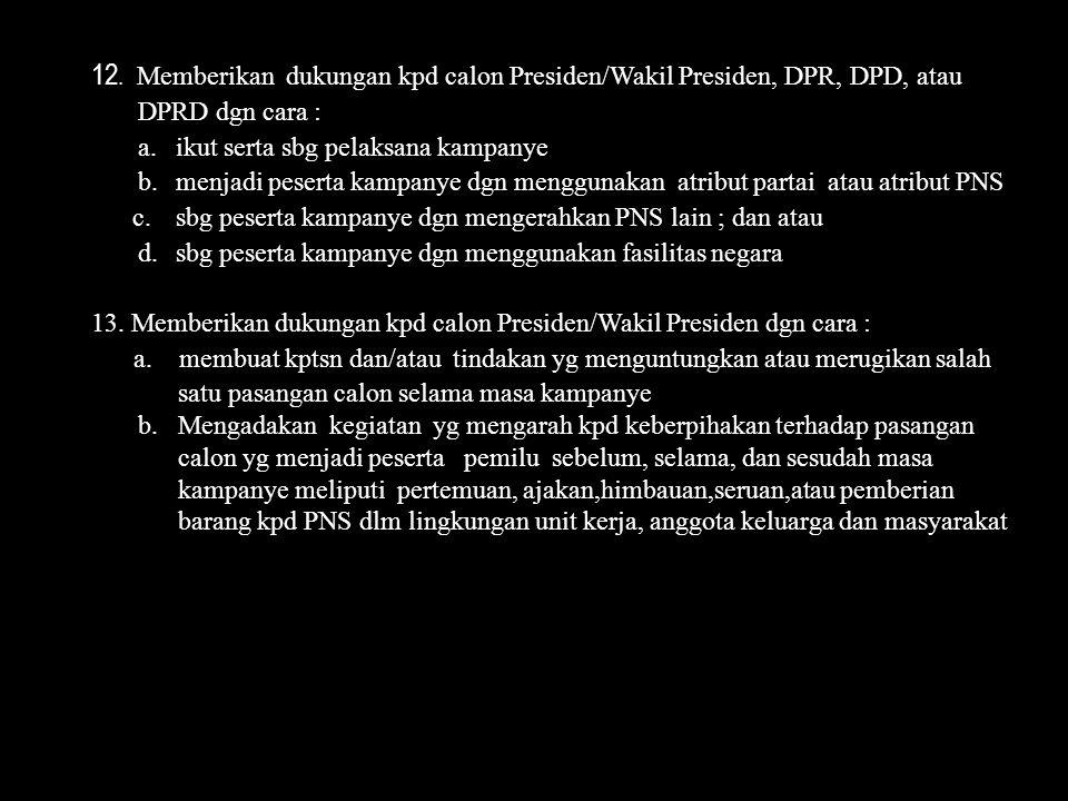 12. Memberikan dukungan kpd calon Presiden/Wakil Presiden, DPR, DPD, atau
