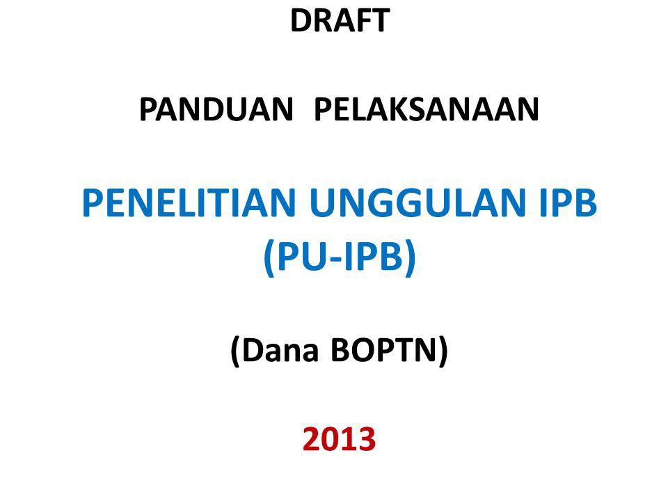 DRAFT PANDUAN PELAKSANAAN PENELITIAN UNGGULAN IPB (PU-IPB) (Dana BOPTN) 2013