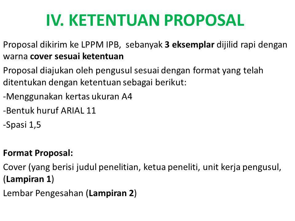 IV. KETENTUAN PROPOSAL Proposal dikirim ke LPPM IPB, sebanyak 3 eksemplar dijilid rapi dengan warna cover sesuai ketentuan.