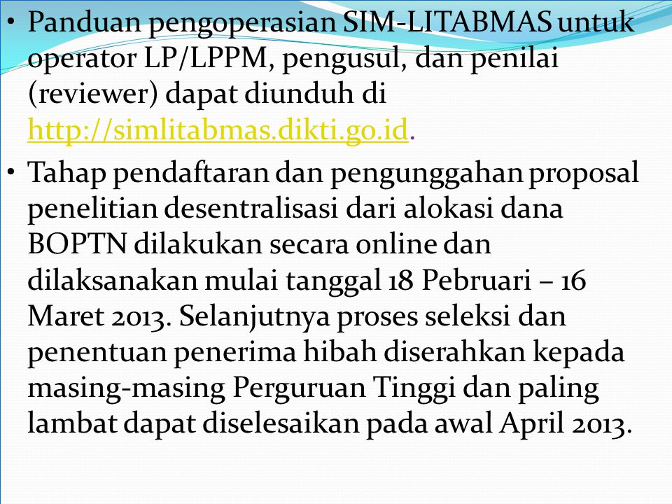 • Panduan pengoperasian SIM-LITABMAS untuk operator LP/LPPM, pengusul, dan penilai (reviewer) dapat diunduh di http://simlitabmas.dikti.go.id.