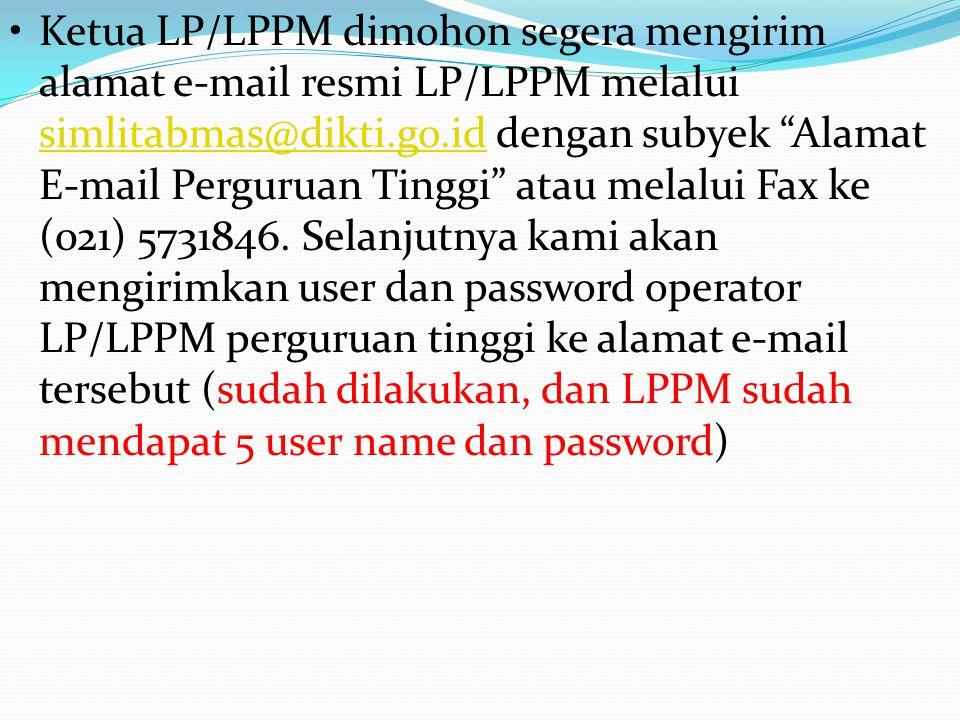 • Ketua LP/LPPM dimohon segera mengirim alamat e-mail resmi LP/LPPM melalui simlitabmas@dikti.go.id dengan subyek Alamat E-mail Perguruan Tinggi atau melalui Fax ke (021) 5731846.
