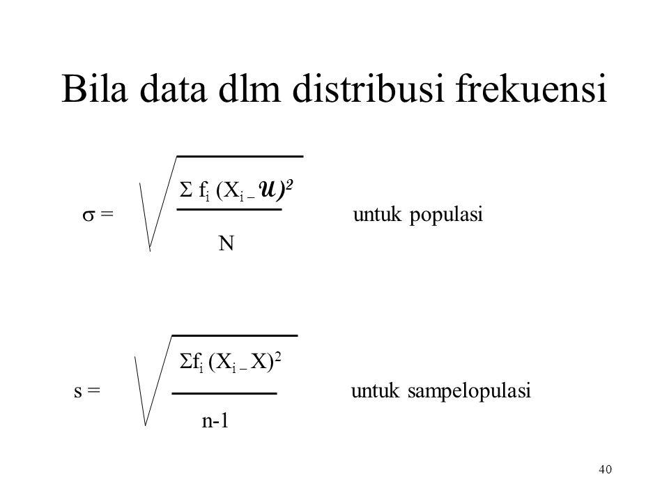 Bila data dlm distribusi frekuensi