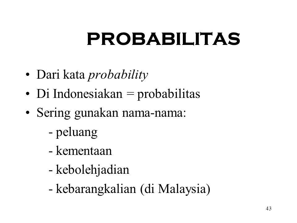 PROBABILITAS Dari kata probability Di Indonesiakan = probabilitas