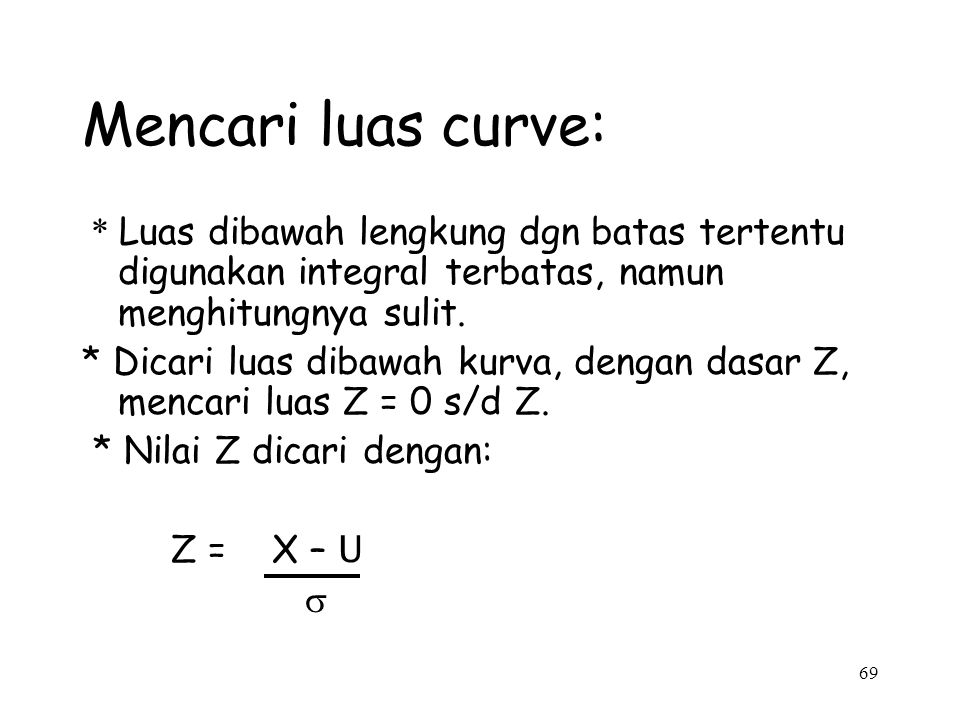 Mencari luas curve: * Luas dibawah lengkung dgn batas tertentu digunakan integral terbatas, namun menghitungnya sulit.