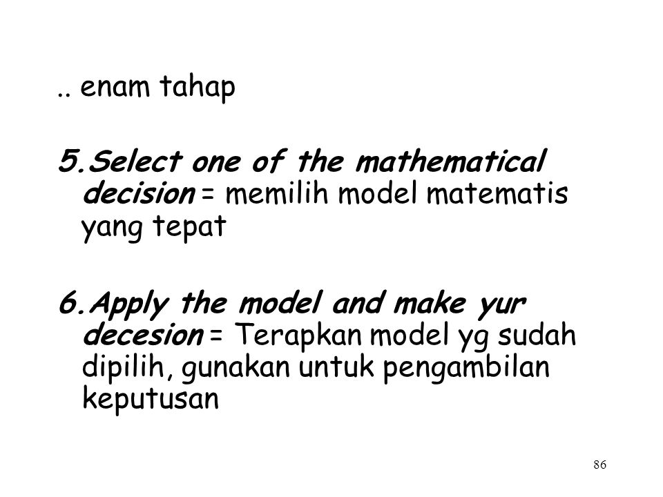 .. enam tahap 5.Select one of the mathematical decision = memilih model matematis yang tepat.
