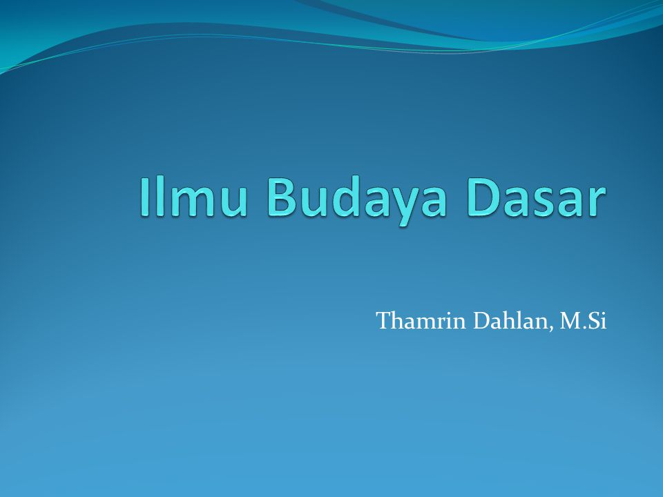 Ilmu Budaya Dasar Thamrin Dahlan, M.Si