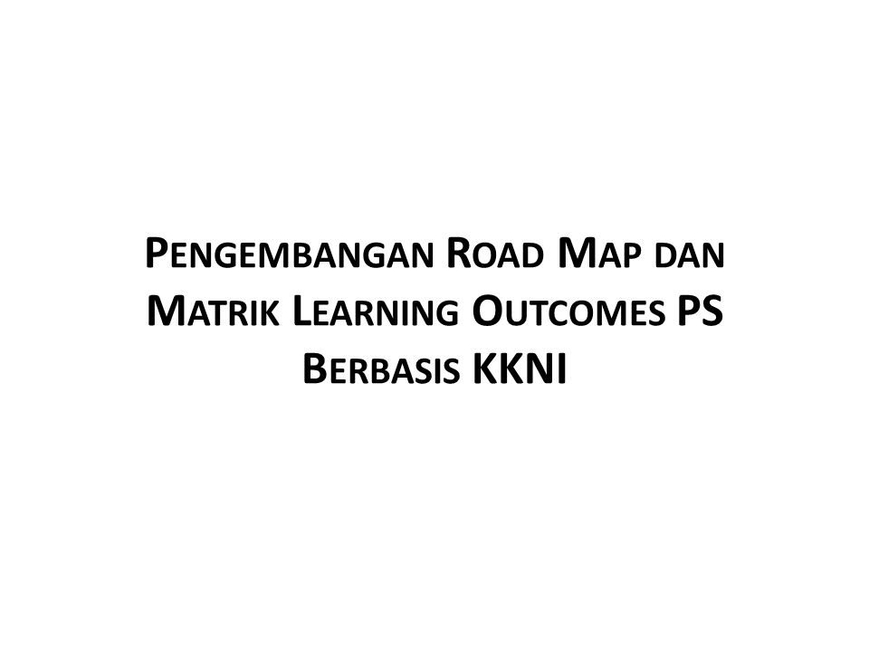 Pengembangan Road Map dan Matrik Learning Outcomes PS Berbasis KKNI