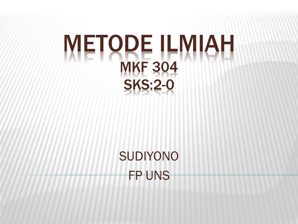 METODE ILMIAH MKF 304 SKS:2-0