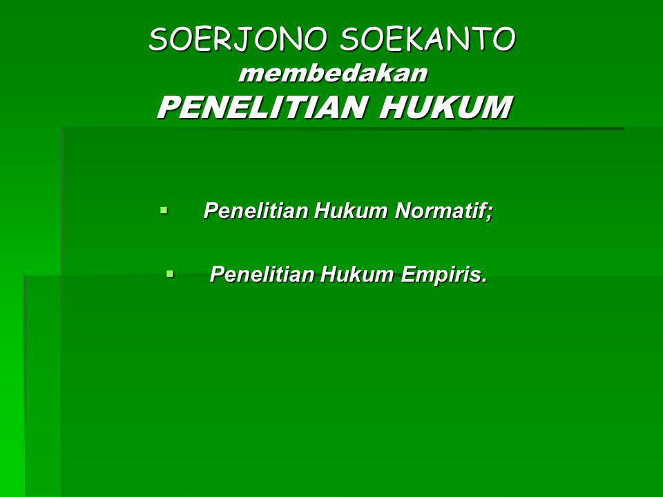 SOERJONO SOEKANTO membedakan PENELITIAN HUKUM