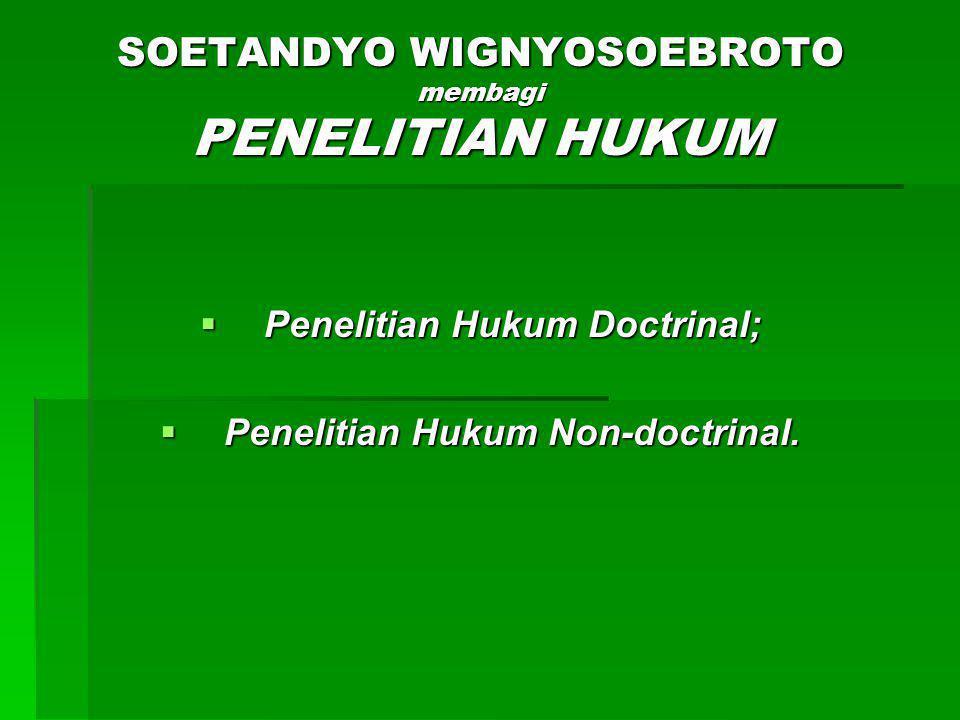SOETANDYO WIGNYOSOEBROTO membagi PENELITIAN HUKUM