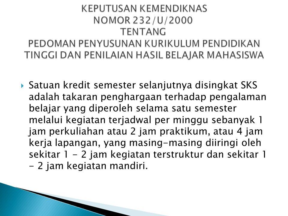 KEPUTUSAN KEMENDIKNAS NOMOR 232/U/2000 TENTANG PEDOMAN PENYUSUNAN KURIKULUM PENDIDIKAN TINGGI DAN PENILAIAN HASIL BELAJAR MAHASISWA