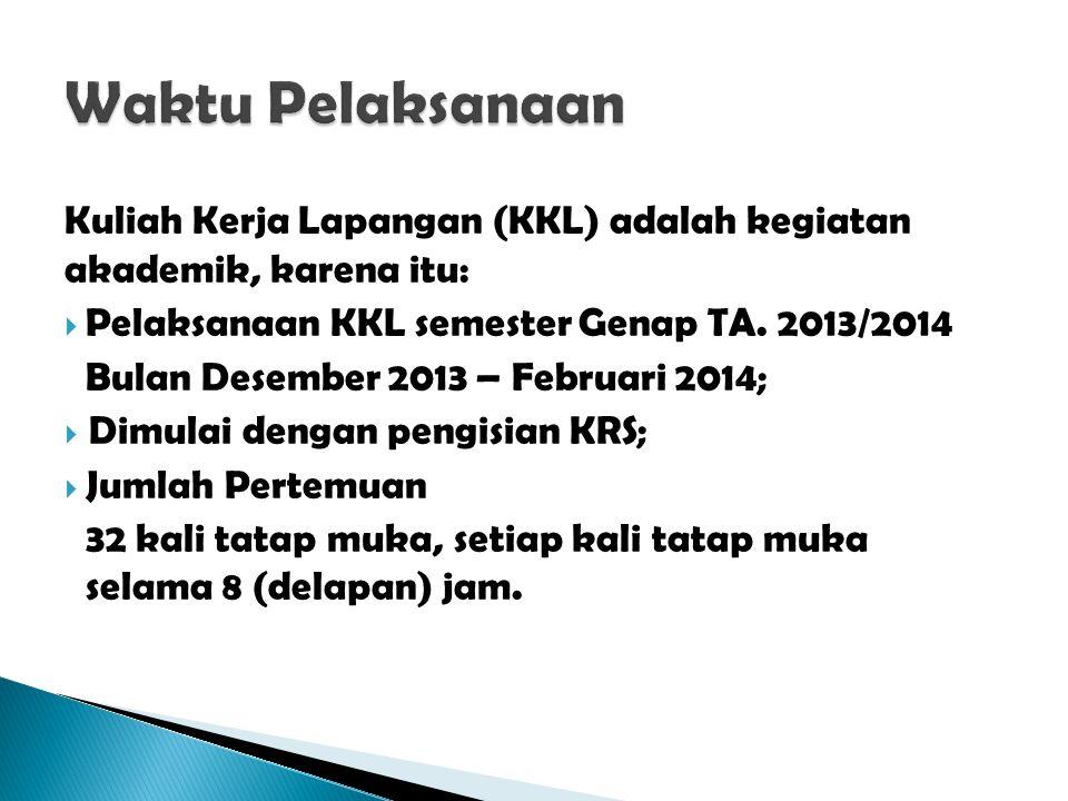 Waktu Pelaksanaan Kuliah Kerja Lapangan (KKL) adalah kegiatan akademik, karena itu: Pelaksanaan KKL semester Genap TA. 2013/2014.