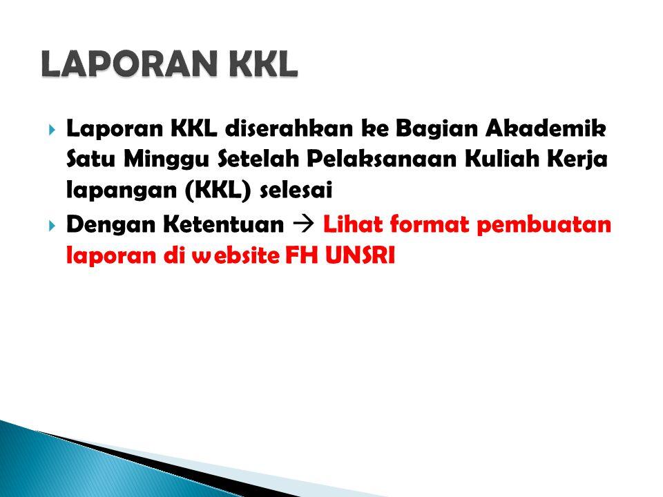 LAPORAN KKL Laporan KKL diserahkan ke Bagian Akademik Satu Minggu Setelah Pelaksanaan Kuliah Kerja lapangan (KKL) selesai.
