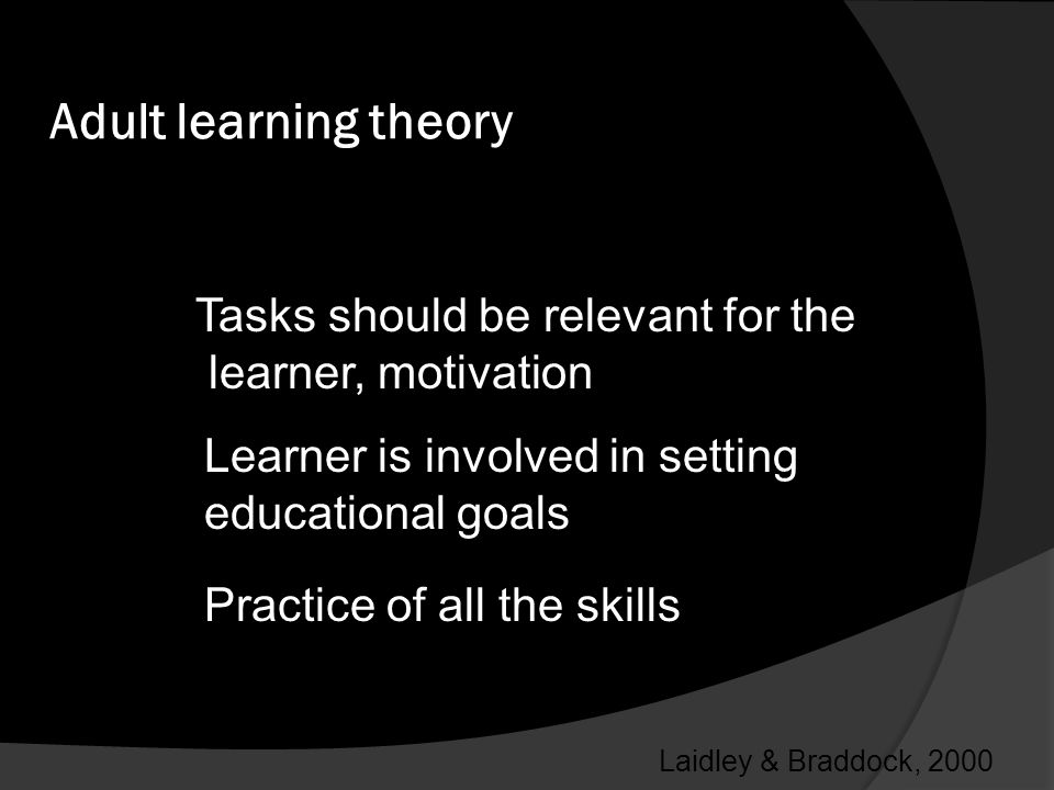 Adult learning theory Tasks should be relevant for the