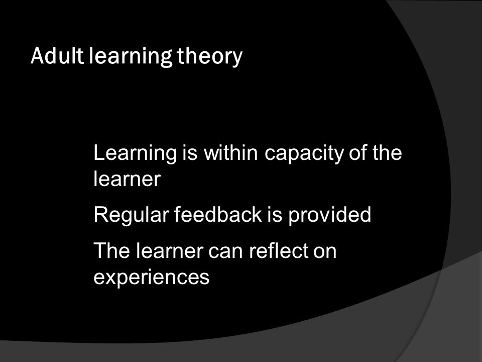 Adult learning theory Learning is within capacity of the learner