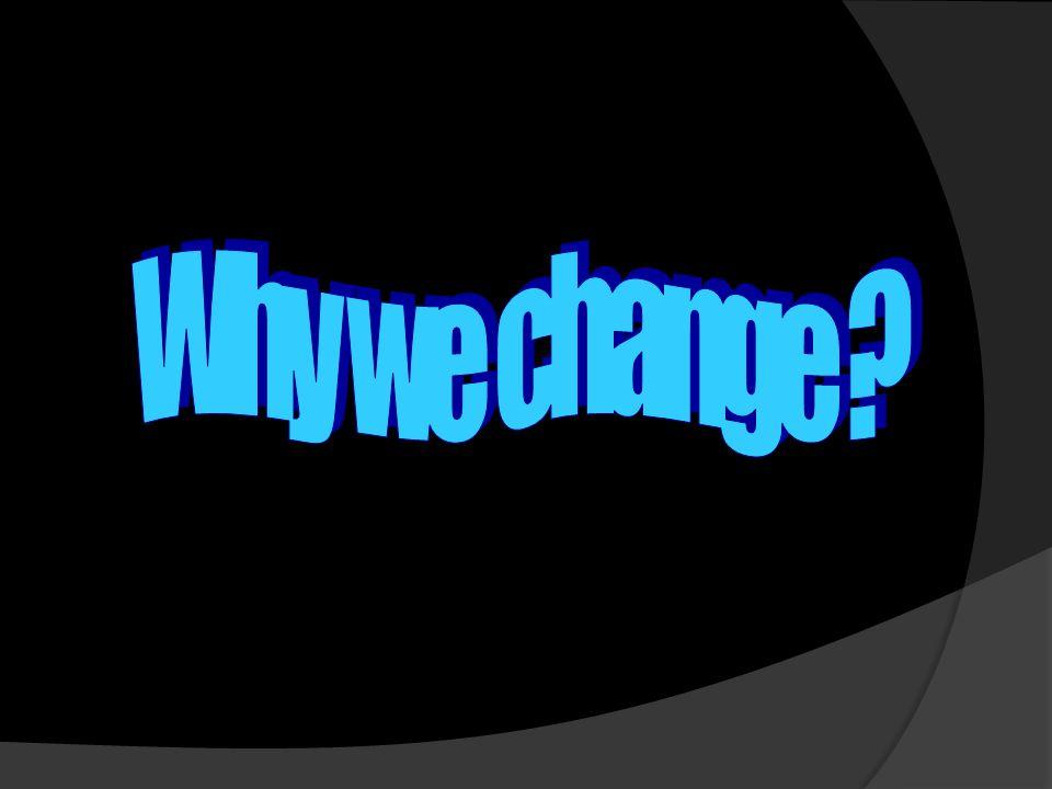 Why we change