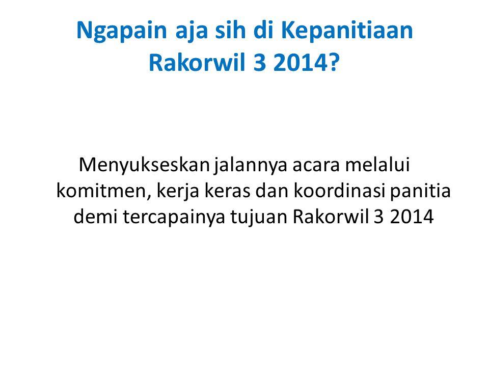 Ngapain aja sih di Kepanitiaan Rakorwil 3 2014