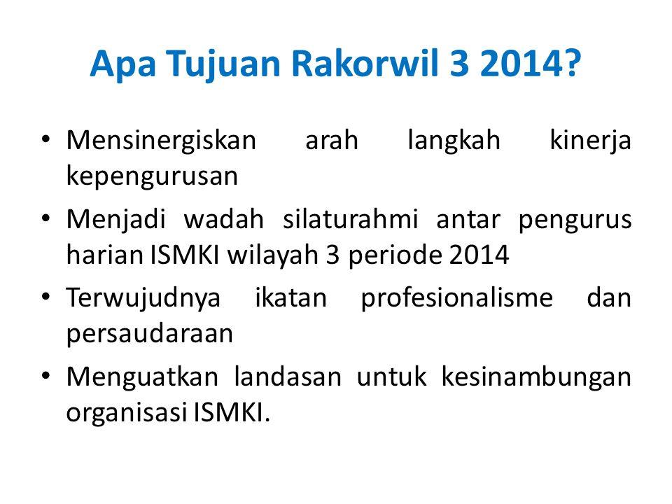 Apa Tujuan Rakorwil 3 2014 Mensinergiskan arah langkah kinerja kepengurusan.
