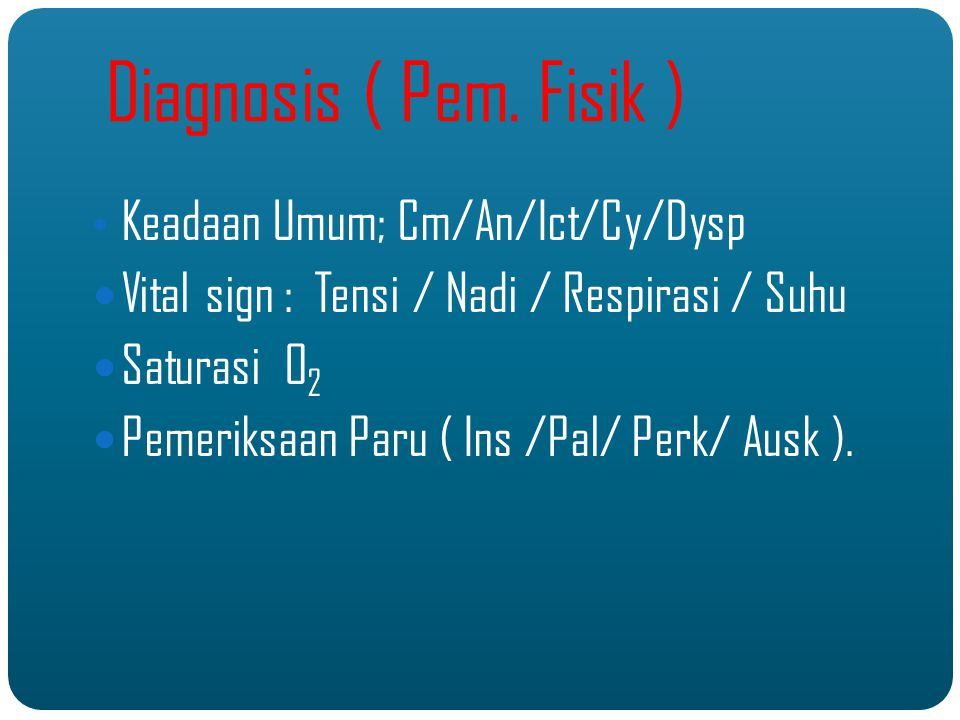 Diagnosis ( Pem. Fisik ) Keadaan Umum; Cm/An/Ict/Cy/Dysp