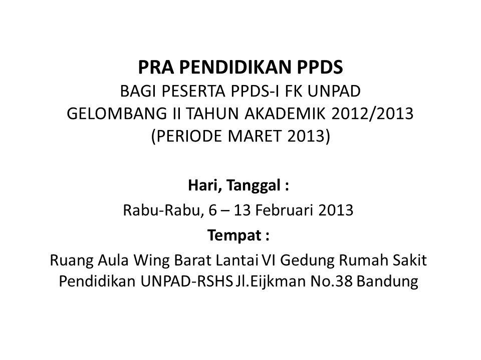 PRA PENDIDIKAN PPDS BAGI PESERTA PPDS-I FK UNPAD GELOMBANG II TAHUN AKADEMIK 2012/2013 (PERIODE MARET 2013)