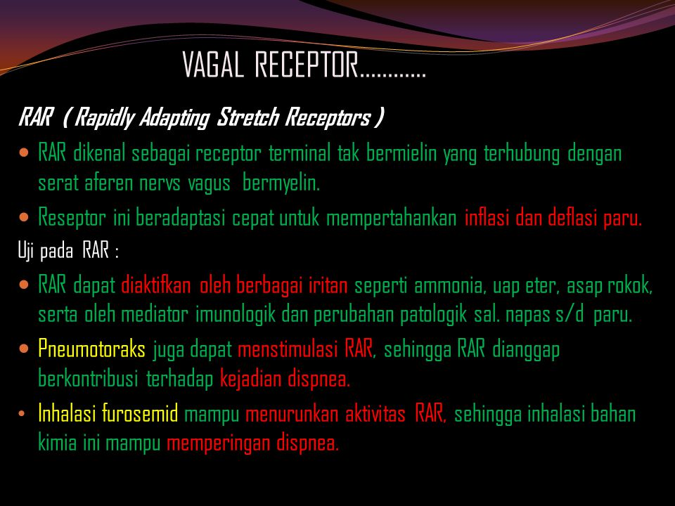 VAGAL RECEPTOR………… RAR ( Rapidly Adapting Stretch Receptors )