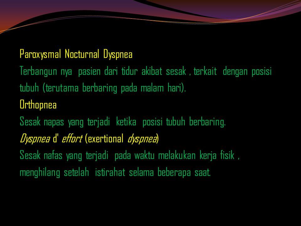 Paroxysmal Nocturnal Dyspnea Terbangun nya pasien dari tidur akibat sesak , terkait dengan posisi tubuh (terutama berbaring pada malam hari).