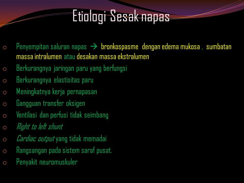 Etiologi Sesak napas Penyempitan saluran napas  bronkospasme dengan edema mukosa , sumbatan massa intralumen atau desakan massa ekstralumen.