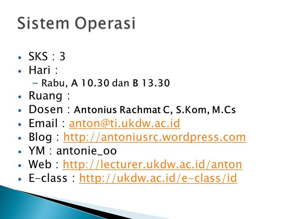 Sistem Operasi SKS : 3 Hari : Ruang :