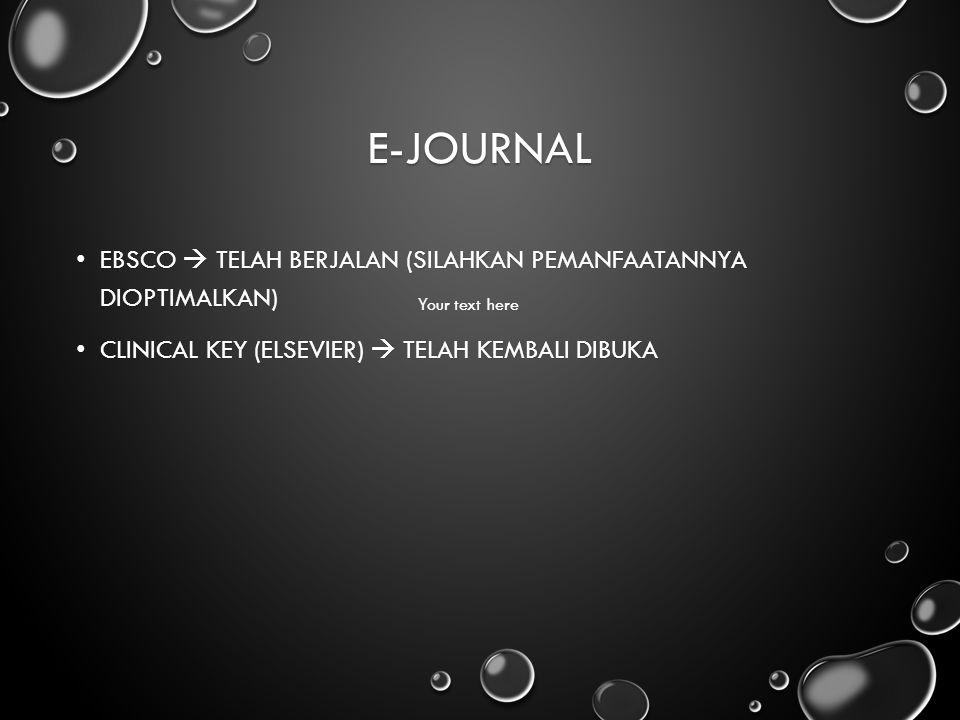 E-Journal EBSCO  Telah berjalan (silahkan pemanfaatannya dioptimalkan) Clinical Key (ELSEVIER)  telah kembali dibuka.