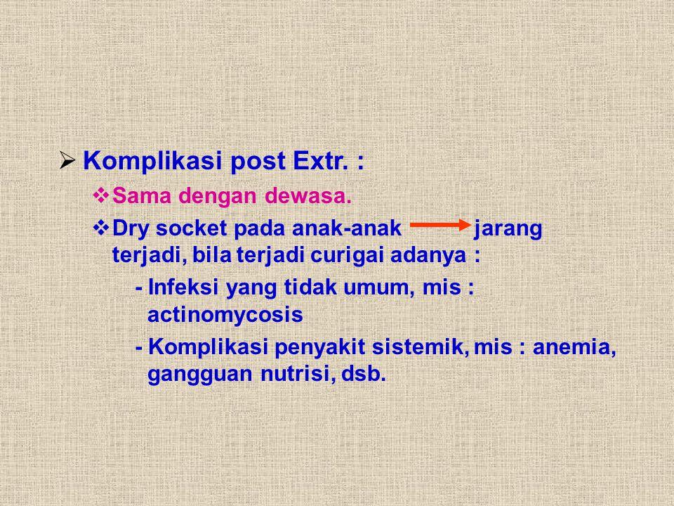 Komplikasi post Extr. : Sama dengan dewasa.