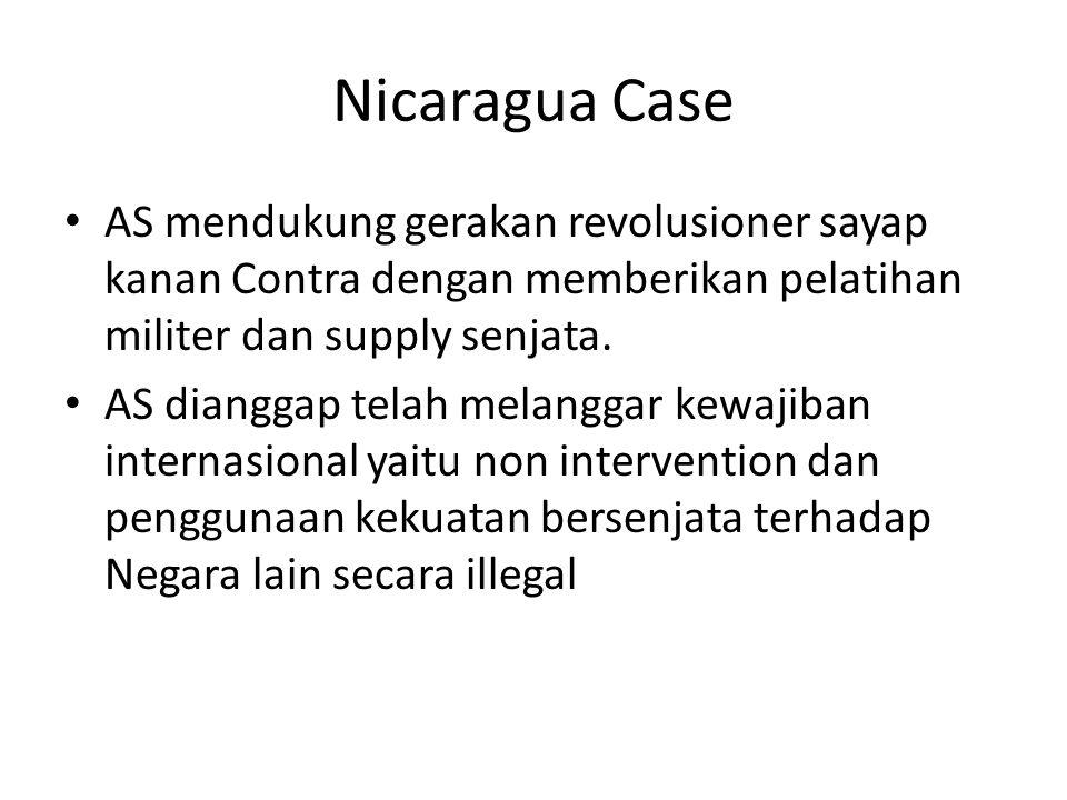 Nicaragua Case AS mendukung gerakan revolusioner sayap kanan Contra dengan memberikan pelatihan militer dan supply senjata.