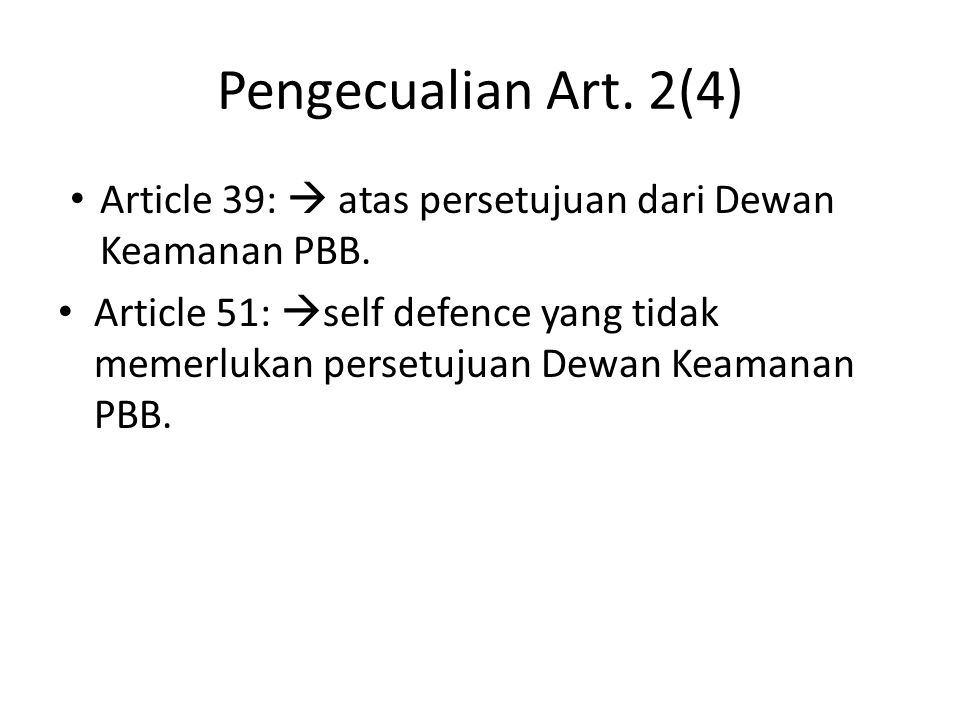 Pengecualian Art. 2(4) Article 39:  atas persetujuan dari Dewan Keamanan PBB.