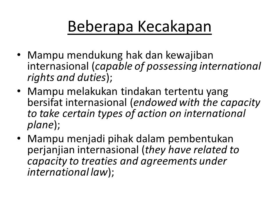 Beberapa Kecakapan Mampu mendukung hak dan kewajiban internasional (capable of possessing international rights and duties);
