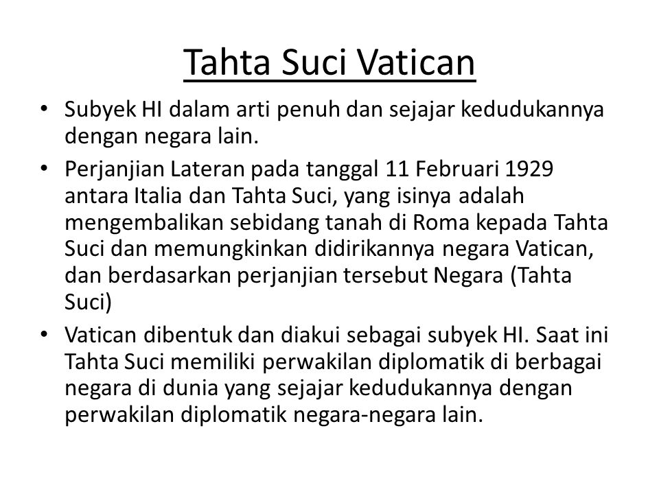Tahta Suci Vatican Subyek HI dalam arti penuh dan sejajar kedudukannya dengan negara lain.