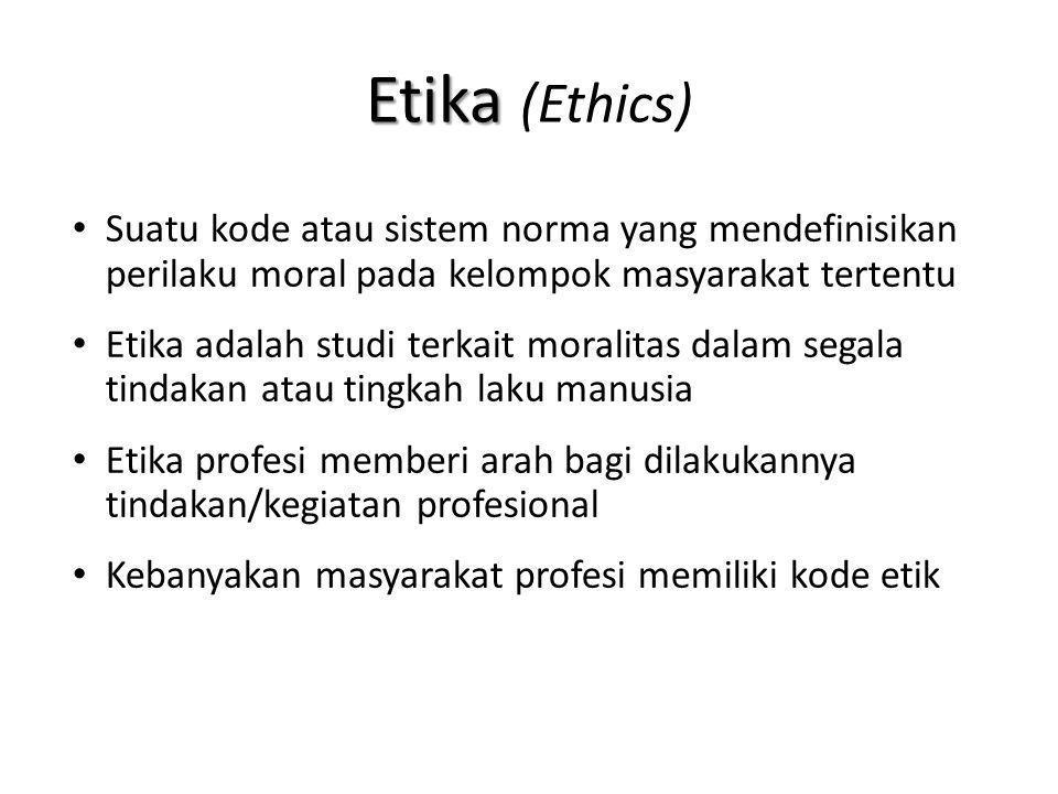 Etika (Ethics) Suatu kode atau sistem norma yang mendefinisikan perilaku moral pada kelompok masyarakat tertentu.